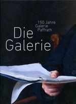Die Galerie. 150 Jahre Galerie Paffrath