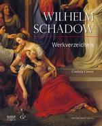 Wilhelm Schadow. Werkverzeichnis der Gemälde mit einer Auswahl der dazugehörigen Zeichnungen und Druckgraphiken